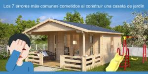 Los 7 errores más comunes cometidos al construir una caseta de jardín